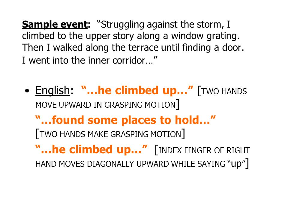 English: …he climbed up… [TWO HANDS MOVE UPWARD IN GRASPING MOTION]
